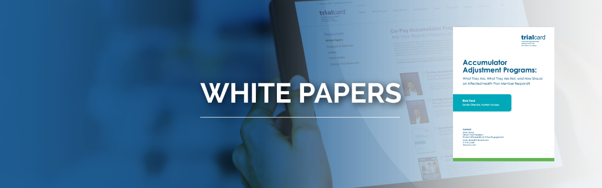 White Papers - Accumulator Adjustment Programs: What They Are, What They Are Not, and How Should an Affected Health Plan Member Respond?
